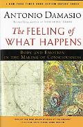 Feeling of What Happens Body and Emotion in the Making of Consciousness
