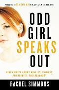 Odd Girl Speaks Out Girls Write About Bullies, Cliques, Popularity, and Jealousy