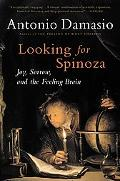 Looking for Spinoza Joy, Sorrow, and the Feeling Brain