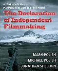 Declaration of Independent Filmmaking An Insider's Guide To Making Movies Outside of Hollywood