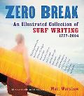 Zero Break An Illustrated Collection of Surf Writing, 1777-2004