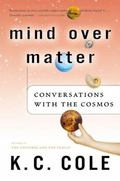 Mind over Matter Conversations With the Cosmos