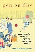 Pen on Fire A Busy Woman's Guide to Igniting the Writer Within