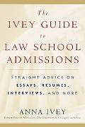 Ivey Guide to Law School Admissions Straight Advice on Essays, Resumes, Interviews, and More