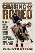 Chasing the Rodeo On Wild Rides And Big Dreams, Broken Hearts And Broken Bones, And One Man'...