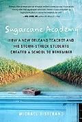 Sugarcane Academy How a New Orleans Teacher and His Storm-struck Students Created a School t...