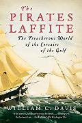 Pirates Laffite The Treacherous World of the Corsairs of the Gulf