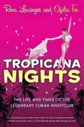 Tropicana Nights The Life And Times of the Legendary Cuban Nightclub