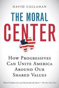Moral Center How We Can Reclaim Our Country from Die-hard Extremists, Rogue Corporations, Ho...