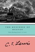 Business of Heaven Daily Readings from C.S. Lewis