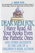 Dear Mem Fox, I Have Read All Your Books Even the Pathetic Ones And Other Incidents in the L...