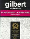 Gilbert Law Summaries Future Interests and Perpetuities