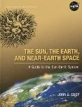 Sun, the Earth, and Near-Earth Space : A Guide to the Sun-Earth System