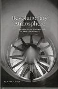 Revolutionary Atmosphere: the Story of the Altitude Wind Tunnel and the Space Power Chambers...