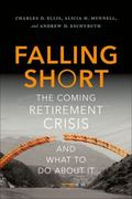 Falling Short : The Coming Retirement Crisis and What to Do