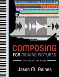 Composing for Moving Pictures : The Essential Guide