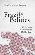 Fragile Politics : Weak States in the Greater Middle East