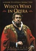 Who's Who In Opera: A Guide to Opera Characters