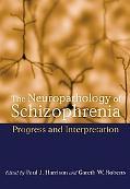 Neuropathology of Schizophrenia Progress and Interpretation
