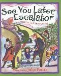 See You Later, Escalator : Rhymes for the Very Young