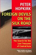 Foreign Devils on the Silk Road : The Search for the Lost Treasures of Central Asia