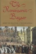 Renaissance Bazaar From the Silk Road to Michelangelo