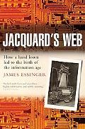 Jacquard's Web How a Hand-loom Led to the Birth of the Information Age