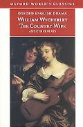 Country Wife and Other Plays Love in a Wood/the Gentleman Dancing-Master/the Country Wife/ t...