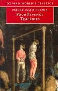 Four Revenge Tragedies The Spanish Tragedy, the Revenger's Tragedy, the Revenge of Bussy D'A...