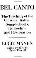 Bel Canto The Teaching of the Classical Italian Song-Schools  Its Decline and Restoration