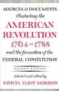 Sources and Documents Illustrating the American Revolution, 1764-1788 and the Formation of t...
