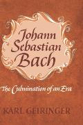 Johann Sebastian Bach the Culmination of an Era