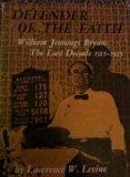 Defender of the Faith: William Jennings Bryan - The Last Decade, 1915-25