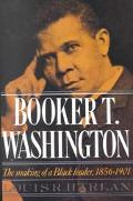 Booker T. Washington The Making of a Black Leader, 1856-1901