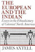 European and the Indian Essays in the Ethnohistory of Colonial North America