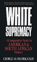 White Supremacy A Comparative Study in American and South African History