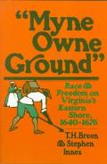 Myne Owne Ground: Race and Freedom on Virginia's Eastern Shore