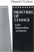 Frontiers of Change Early Industrialism in America