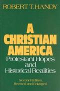Christian America Protestant Hopes and Historical Realities