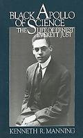 Black Apollo of Science The Life of Ernest Everett Just