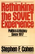 Rethinking the Soviet Experience Politics And History Since 1917