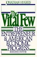 Vital Few The Entrepreneur and American Economic Progress