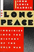 Long Peace Inquiries into the History of the Cold War