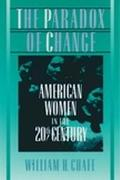 Paradox of Change American Women in the 20th Century