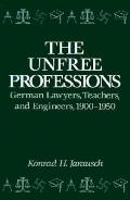 Unfree Professions German Lawyers, Teachers, and Engineers, 1900-1950