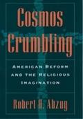 Cosmos Crumbling American Reform and the Religious Imagination