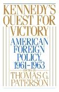 Kennedy's Quest for Victory American Foreign Policy, 1961-1963