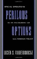 Perilous Options Special Operations As an Instrument of U.S. Foreign Policy
