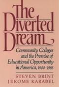 Diverted Dream Community Colleges and the Promise of Educational Opportunity in America, 190...