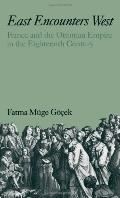 East Encounters West France and the Ottoman Empire in the Eighteenth Century